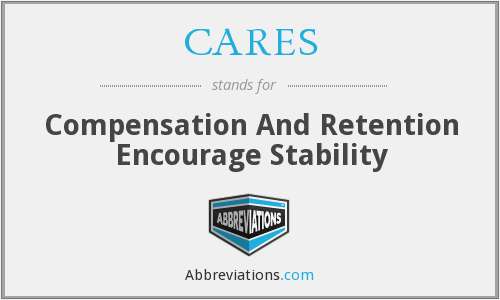 CARES - Compensation And Retention Encourage Stability