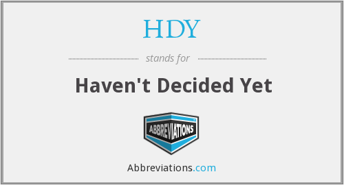 HDY - Haven't Decided Yet
