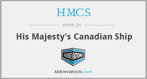 HMCS - His Majesty's Canadian Ship