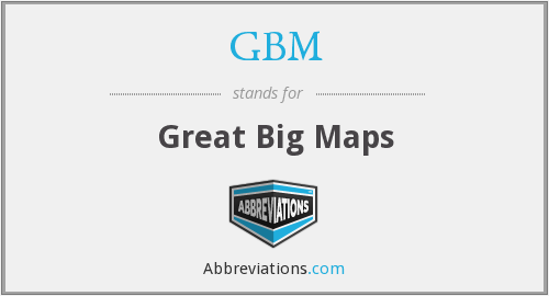 GBM - Great Big Maps