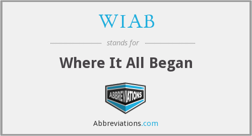 WIAB - Where It All Began