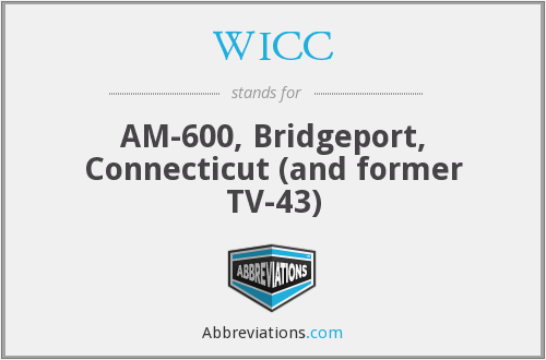 WICC - AM-600, Bridgeport, Connecticut (and former TV-43)