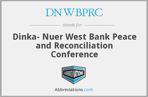 DNWBPRC - Dinka- Nuer West Bank Peace and Reconciliation Conference