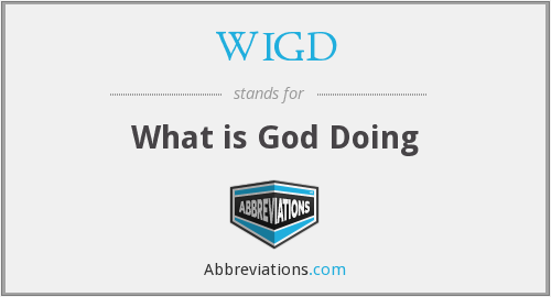 WIGD - What is God Doing