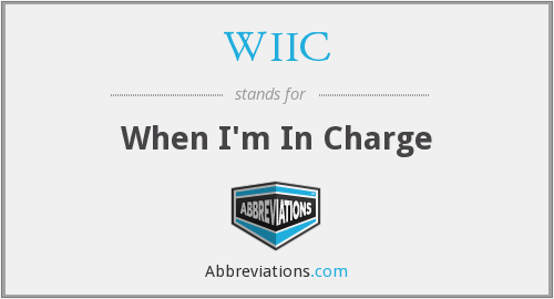 WIIC - When I'm In Charge