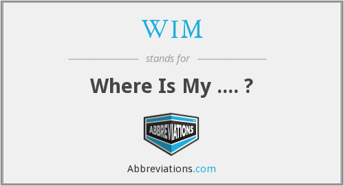 WIM - Where Is My .... ?