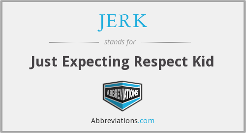 JERK - Just Expecting Respect Kid
