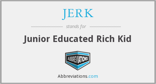 JERK - Junior Educated Rich Kid