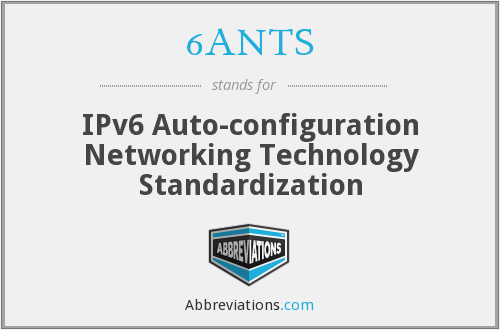 6ANTS - IPv6 Auto-Configuration Networking Technology Standardization