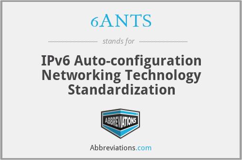 6ANTS - IPv6 Auto-configuration Networking Technology Standardization