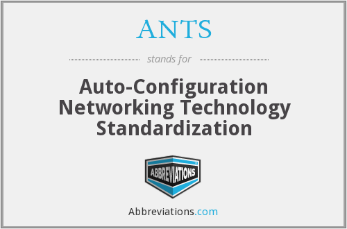 ANTS - Auto-Configuration Networking Technology Standardization