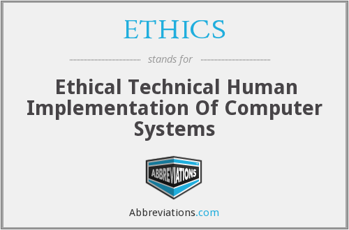ETHICS - Ethical Technical Human Implementation Of Computer Systems