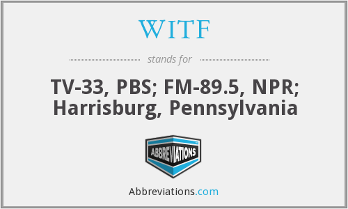 WITF - TV-33, PBS; FM-89.5, NPR; Harrisburg, Pennsylvania