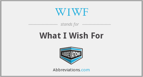 WIWF - What I Wish For