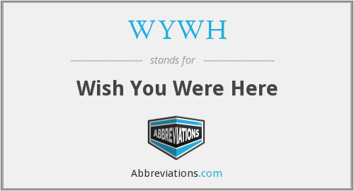 WYWH - Wish You Were Here