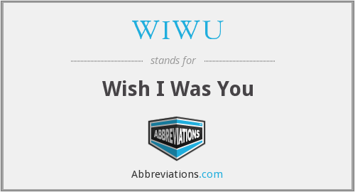 WIWU - Wish I Was You