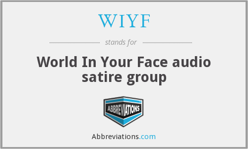 WIYF - World In Your Face audio satire group