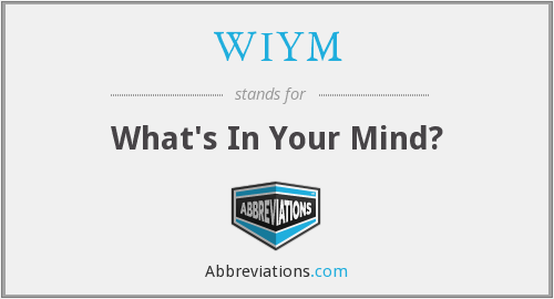 WIYM - What's In Your Mind?