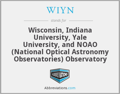 WIYN - Wisconsin, Indiana University, Yale University, and NOAO (National Optical Astronomy Observatories) Observatory