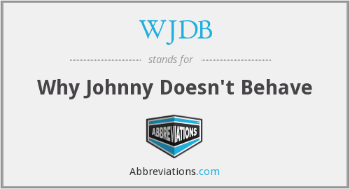 WJDB - Why Johnny Doesn't Behave