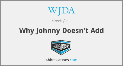 WJDA - Why Johnny Doesn't Add