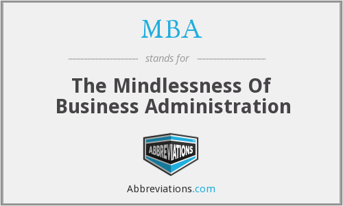 MBA - The Mindlessness Of Business Administration