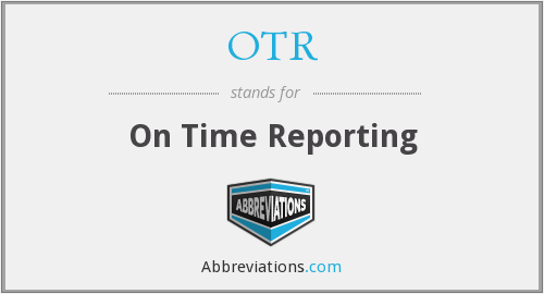 OTR - On Time Reporting