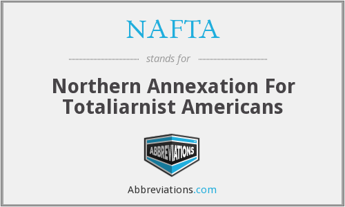 NAFTA - Northern Annexation For Totaliarnist Americans