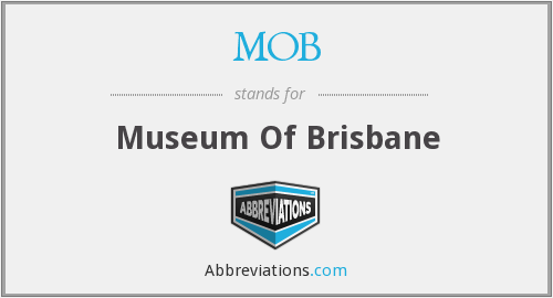 MOB - Museum Of Brisbane