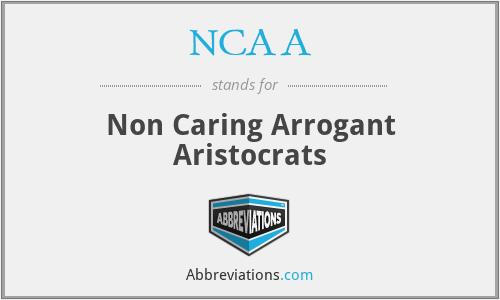 NCAA - Non Caring Arrogant Aristocrats