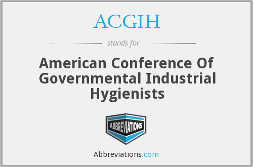 ACGIH - American Conference Of Governmental Industrial Hygienists
