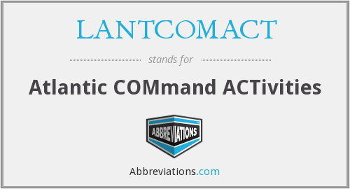What does LANTCOMACT stand for?
