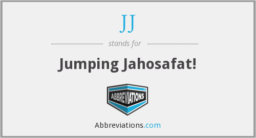 JJ - Jumping Jahosafat!