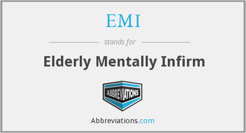 EMI - Elderly Mentally Infirm