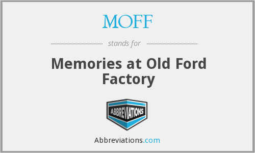 MOFF - Memories at Old Ford Factory