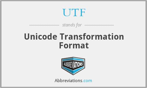 UTF - Unicode Transformation Format