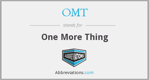 OMT - One More Thing