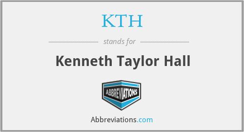 KTH - Kenneth Taylor Hall