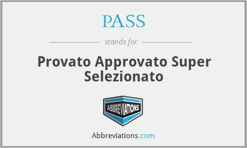 PASS - Provato Approvato Super Selezionato