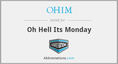OHIM - Oh Hell Its Monday