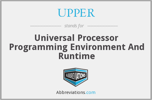UPPER - Universal Processor Programming Environment And Runtime
