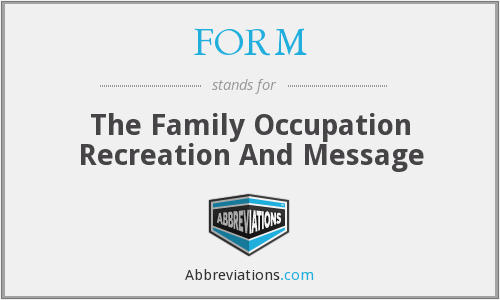 FORM - The Family Occupation Recreation And Message