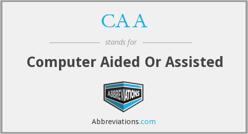 CAA - Computer Aided Or Assisted