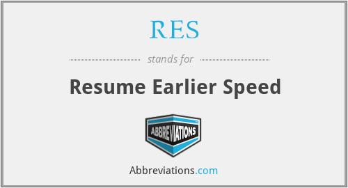 RES - Resume Earlier Speed