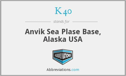 K40 - Anvik Sea Plase Base, Alaska USA