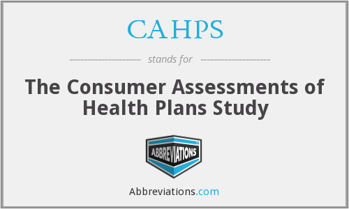 CAHPS - The Consumer Assessments Of Health Plans Study