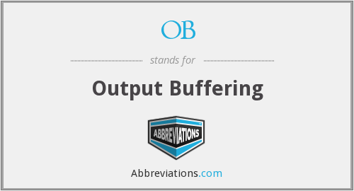 OB - Output Buffering