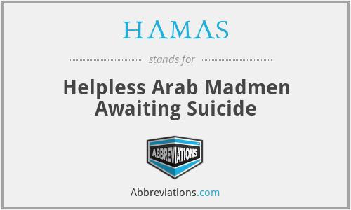 HAMAS - Helpless Arab Madmen Awaiting Suicide