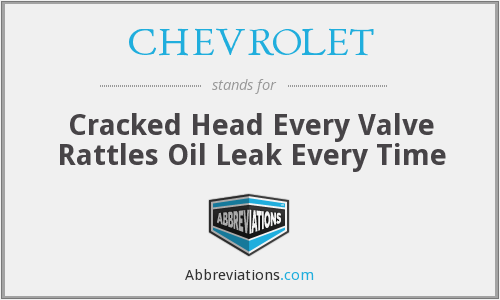 CHEVROLET - Cracked Head Every Valve Rattles Oil Leak Every Time