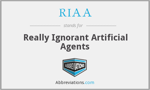 RIAA - Really Ignorant Artificial Agents